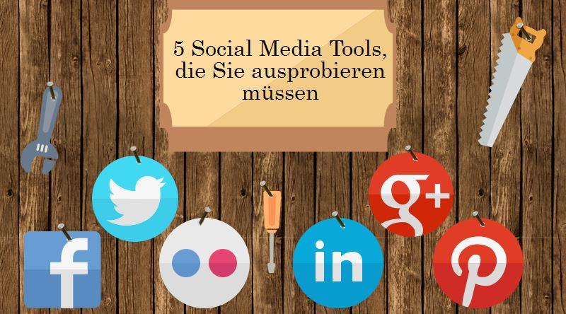 5 Social Media Tools, die Sie ausprobieren müssen