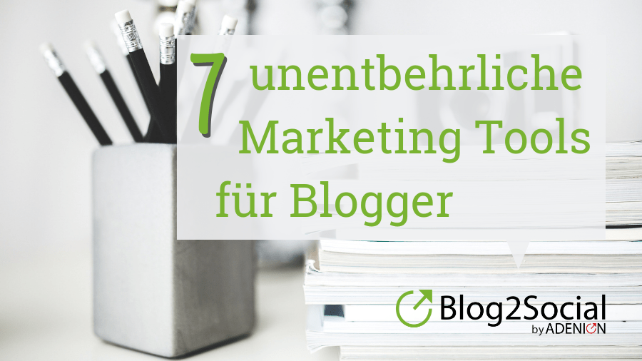 7 unentbehrliche Marketing Tools für Blogger