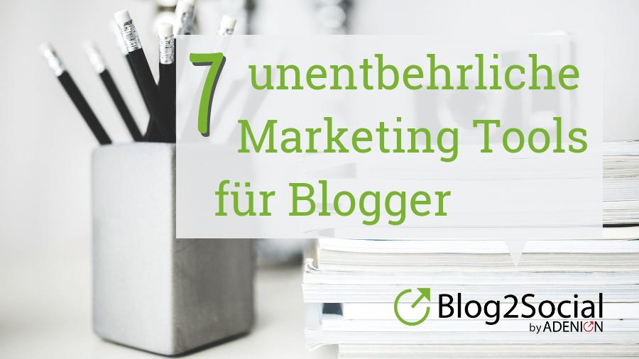 7 unentbehrliche Marketing Tools für Blogger