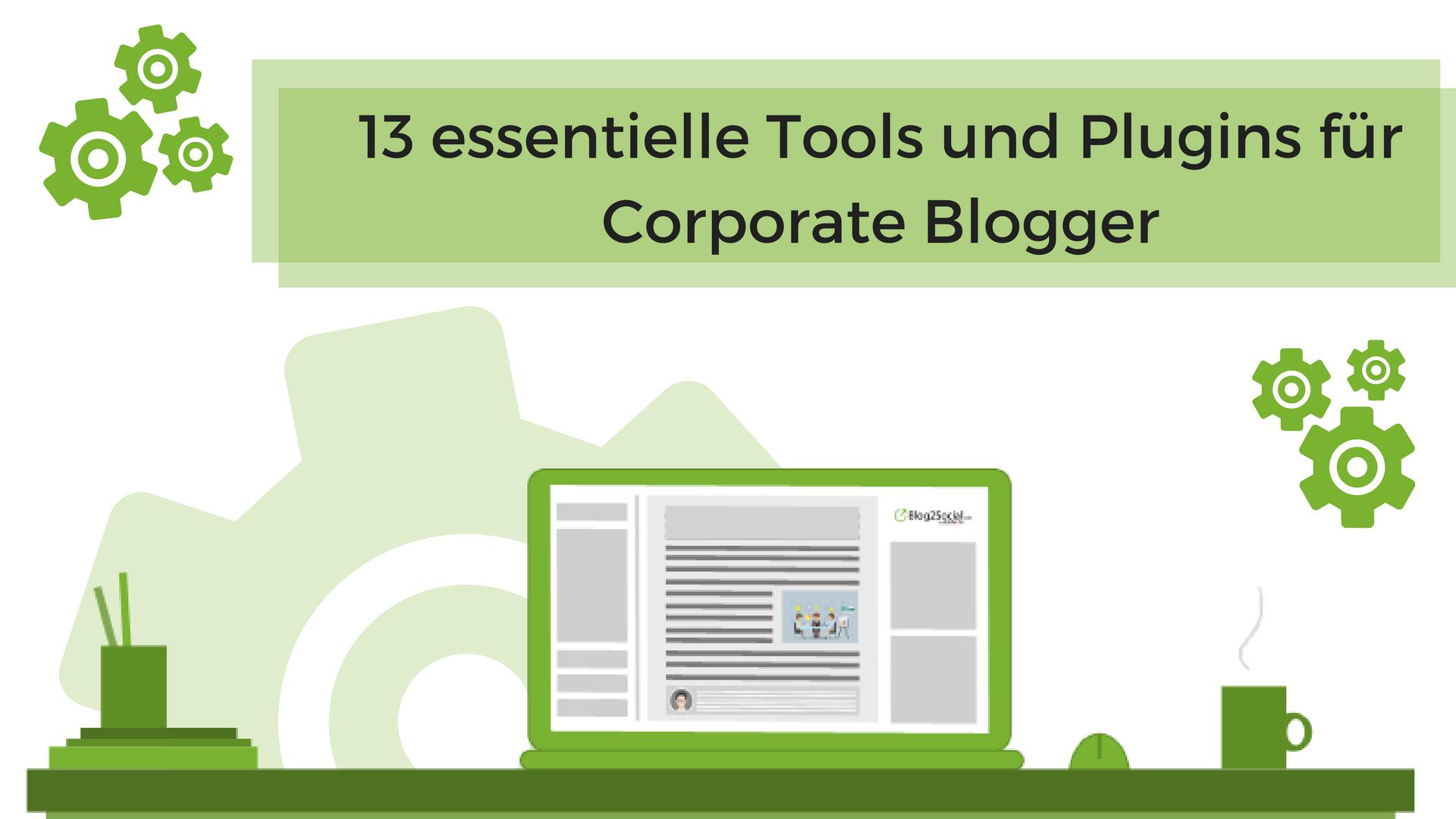 Von der Idee bis zum Seeding: 13 essentielle Tools und Plugins für Corporate Blogger