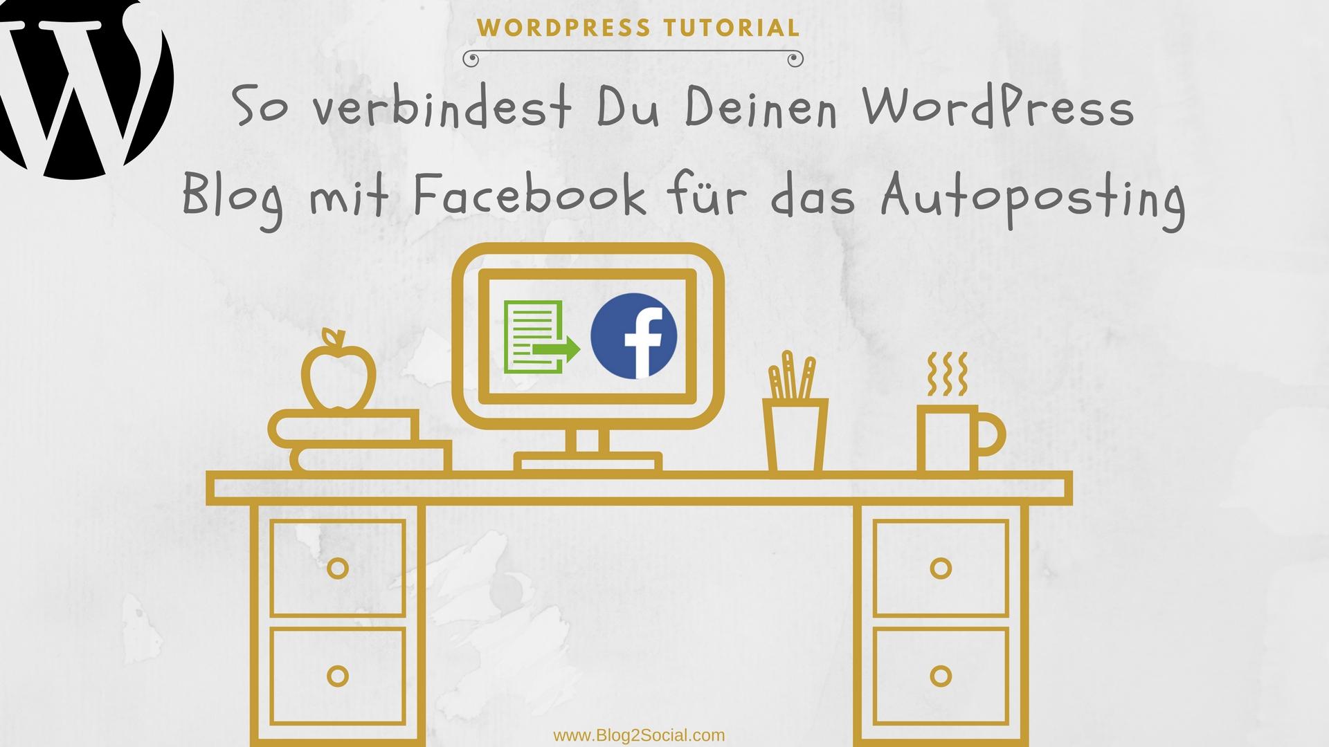 So verbindest Du Deinen WordPress Blog mit Facebook für das Autoposting