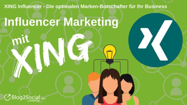 Influencer Marketing mit XING: XING Influencer - Die optimalen Marken-Botschafter für Ihr Business