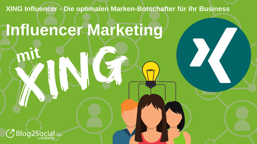 Influencer Marketing mit XING: XING Influencer - Die optimalen Marken-Botschafter für Ihr Business