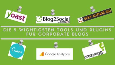 Liste die 5 wichtigsten Tools und Plugins für Corporate Blogger