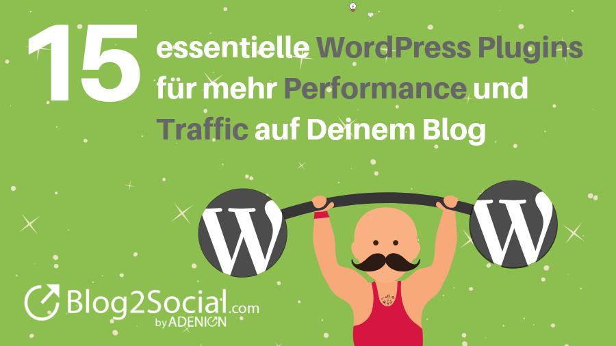 15 essentielle WordPress Plugins für mehr Performance und Traffic auf Deinem Blog