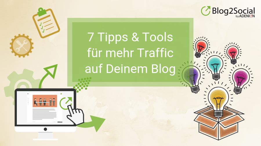 7 Tipps und Tools für mehr Traffic auf Deinem Blog