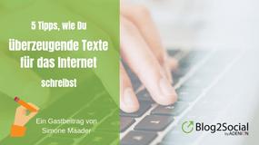 5 Tipps, wie Du überzeigende Texte für Dein Blogmarketing schreibst
