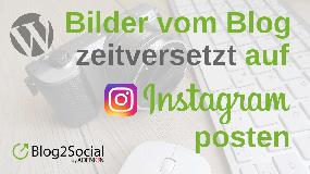 Bilder vom Blog zeitversetzt auf Instagram posten