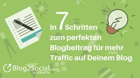 In 7 Schritten zum perfekten Blogbeitrag für mehr Traffic auf Deinem Blog