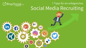 7 Tipps für ein erfolgreiches Social Media Recruiting