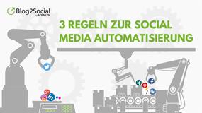 3 Regeln zur Social Media Automatisierung
