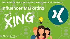 XING-Influencer – Die optimalen Marken-Botschafter für Ihr Business