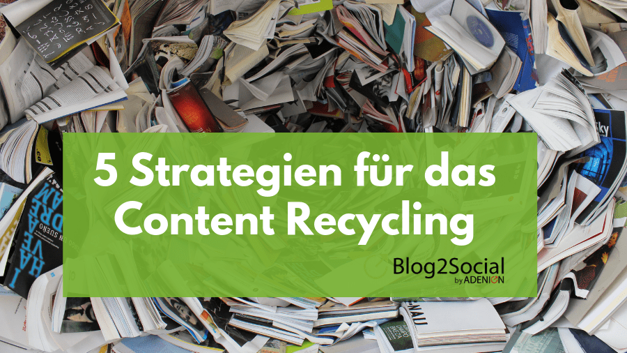 5 Strategien zum Content Recycling