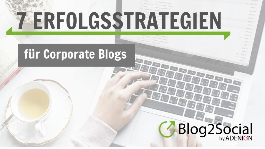 7 Erfolgsstrategien für Corporate Blogs