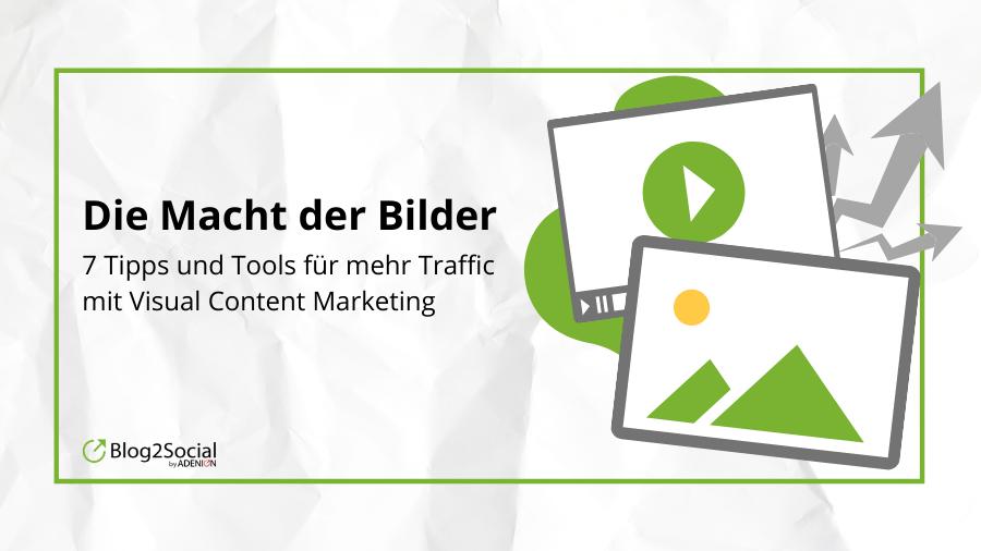Die Macht der Bilder 7 Tipps und Tools für mehr Traffic mit Visual Content