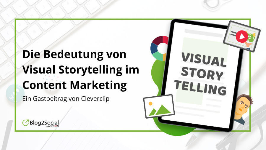 Ein Gastbeitrag auf dem Blog2Social-Blog zum Thema Visual Storytelling