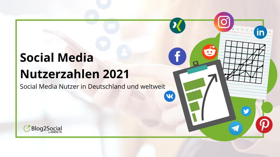 Social Media Nutzerzahlen 2021 - Social Media Nutzer in Deutschland und weltweit