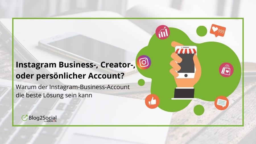 Instagram Business-, Creator-, oder persönlicher Account? Warum der Instagram-Business-Account die beste Lösung sein kann