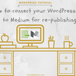 Wordpress Tutorial How to connect your wordpress blog to Medium for crossposting
