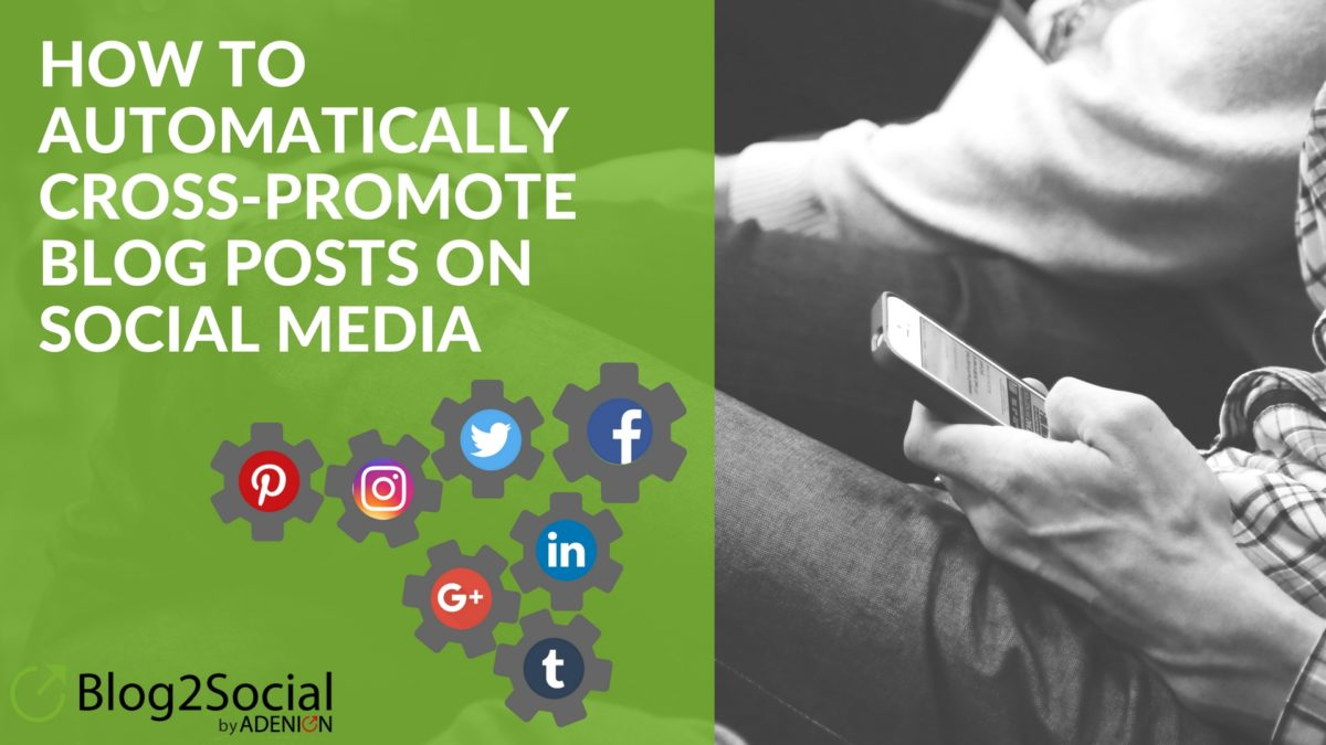 How To Automatically Cross-Promote Blog Posts On Social Media