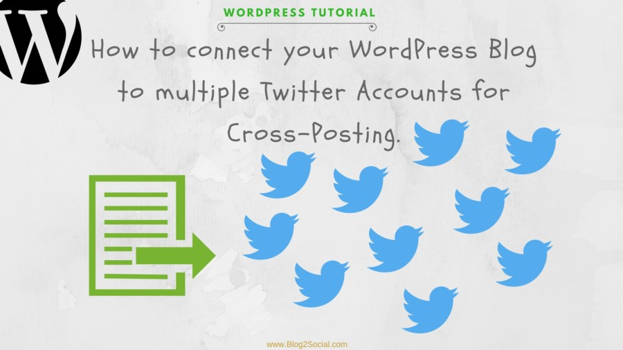 How to Connect Your WordPress Blog to Multiple Twitter Accounts for Cross-Posting