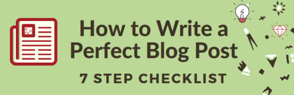 7 Steps to Writing Perfect Blog Posts [Checklist]