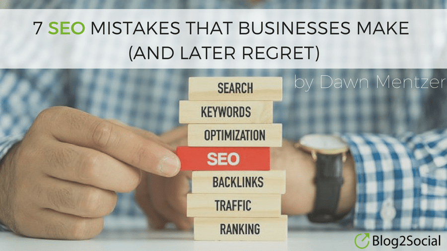 7 SEO Mistakes That Businesses Make (And Later Regret)