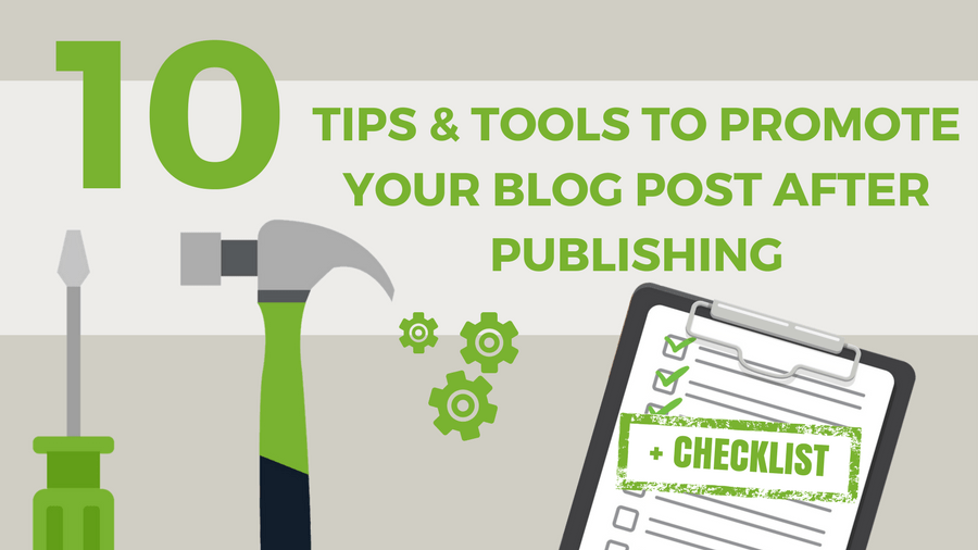 10 Tips & Tools to Promote your Blog Post after Publishing [Checklist]