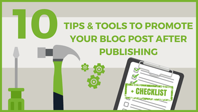 10 tips and tools to promote your blog post after publishing
