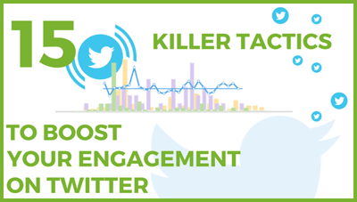 15 killer tactics to boost your engagement on Twitter