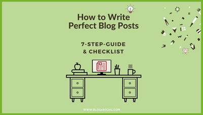 7 steps to writing perfect blog posts