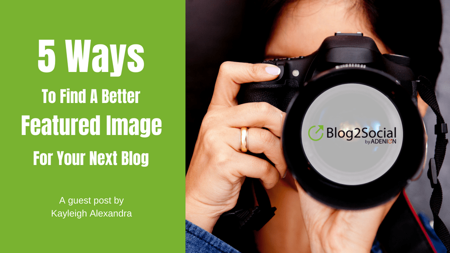 5 Ways To Find A Better Featured Image For Your Next Blog