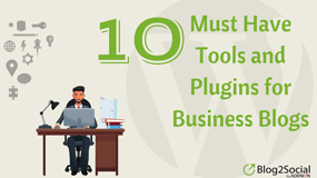 10 must have tools and plugins for business blogs