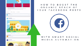 How to boost the organic reach of your Facebook posts with smart social media automation