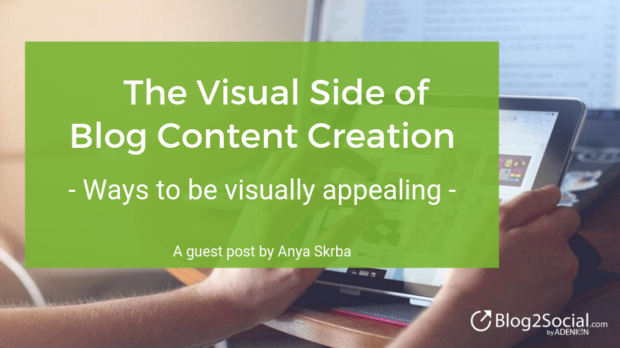 The visual side of blog content creation - ways to be visually appealing