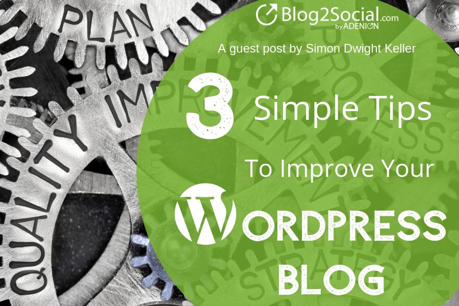 3 Simple Tips To Improve Your WordPress Blog - Blog2Social