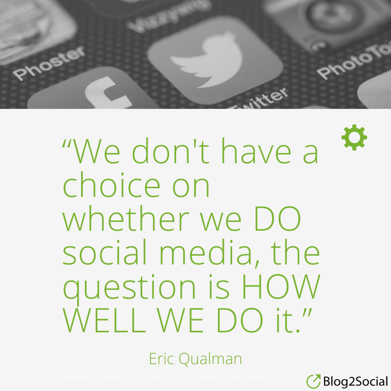 """We do not have a choice on whether we do social media, the question is how well we do it.""   Erik Qualman"