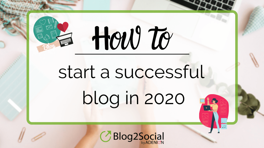 How to start a successful blog in 2020