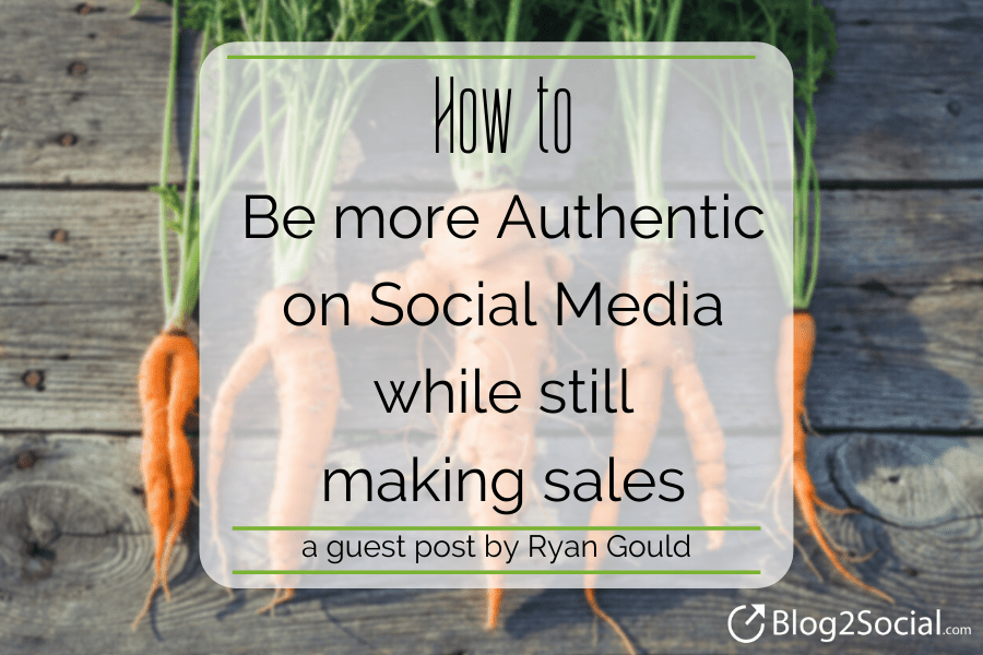Blog2Social Blogpost on how to be more authentic on social media while increasing sales by ryan gould