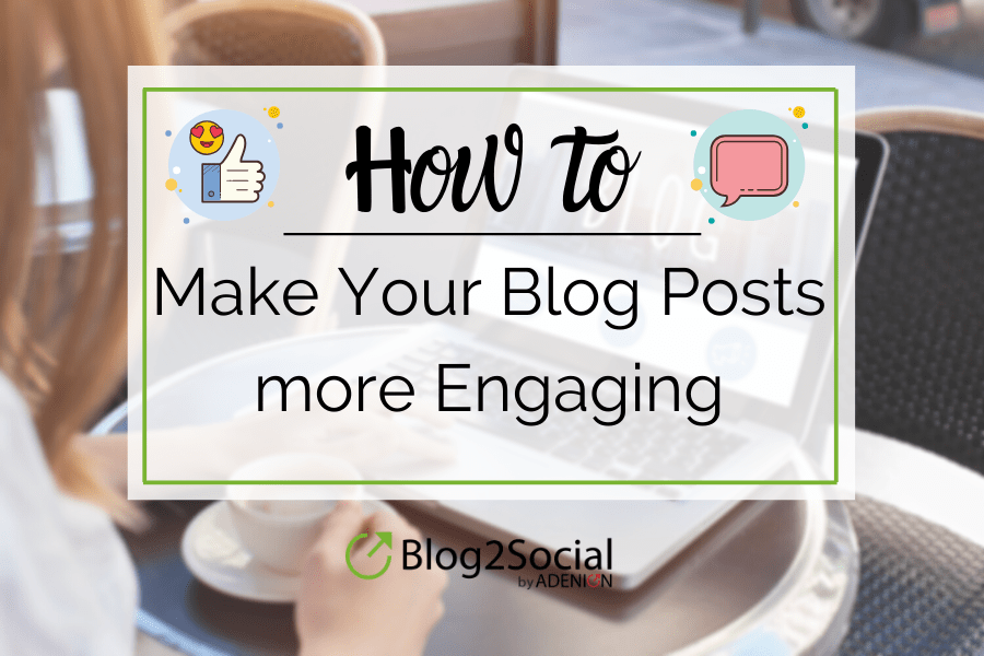 Follow these tips to create more engagement for your blogposts