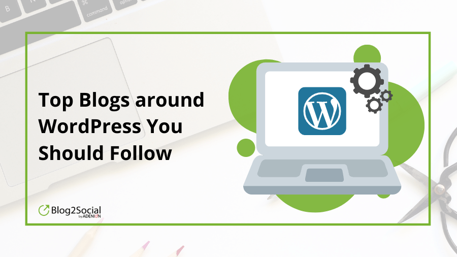 Top Blogs around WordPress you should follow