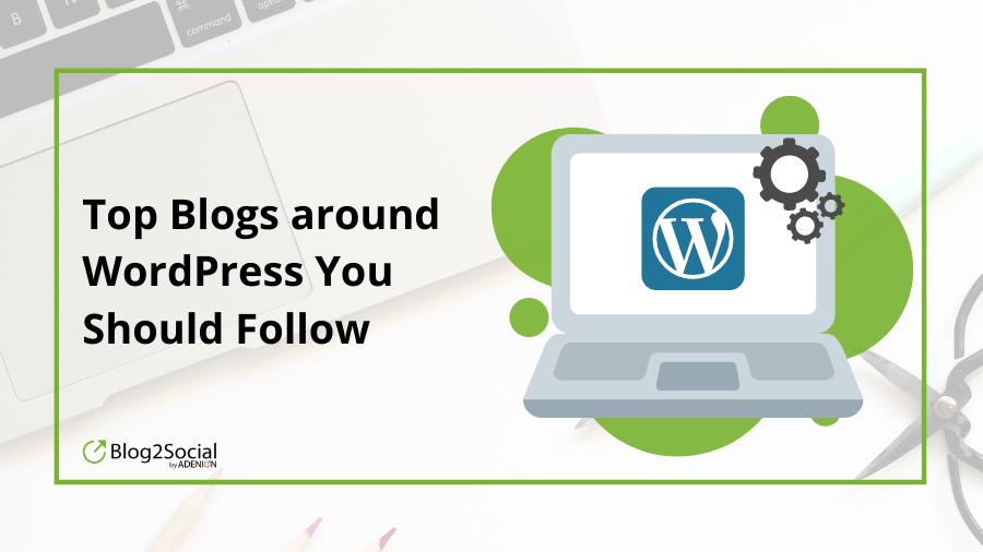 Top Blogs around WordPress you should follow