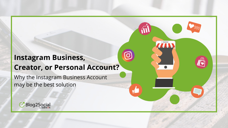 Instagram Business, Creator, or Personal Account? Why the Instagram Business Account may be the best solution